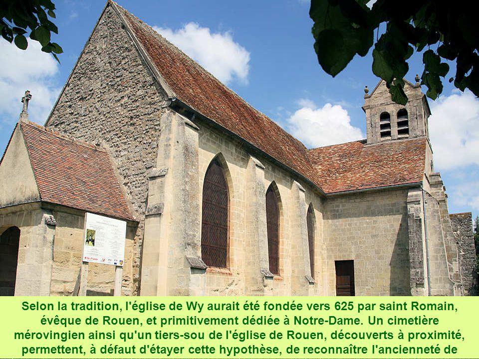 Selon la tradition, l église de Wy aurait été fondée vers 625 par saint Romain, évêque de Rouen, et primitivement dédiée à Notre-Dame.