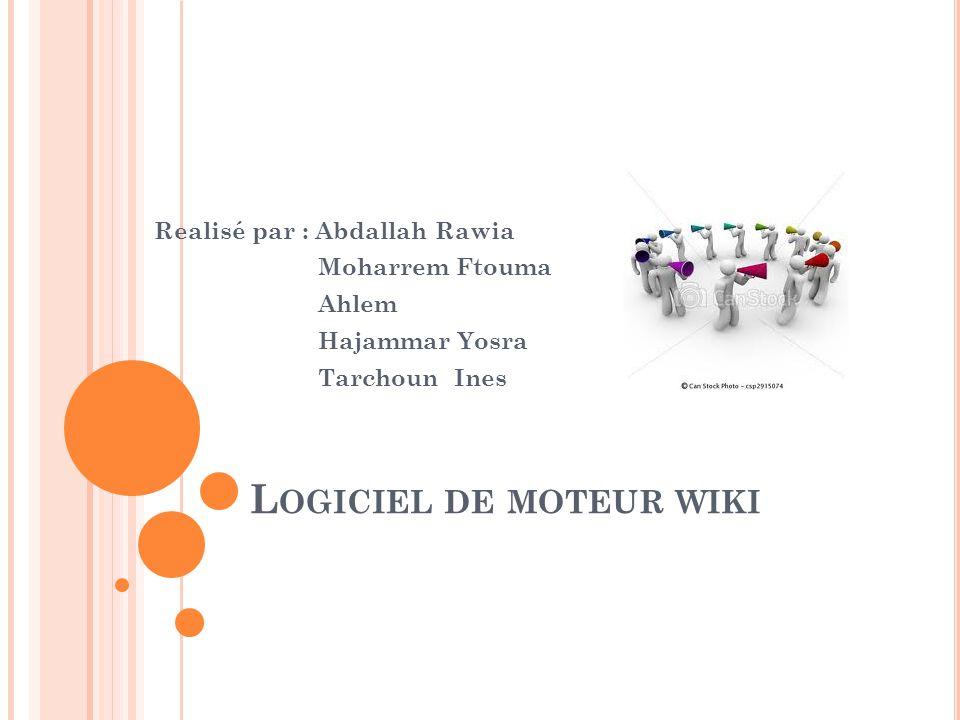 L OGICIEL DE MOTEUR WIKI Realisé par : Abdallah Rawia Moharrem Ftouma Ahlem Hajammar Yosra Tarchoun Ines
