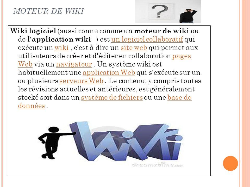MOTEUR DE WIKI Wiki logiciel (aussi connu comme un moteur de wiki ou de l'application wiki ) est un logiciel collaboratif qui exécute un wiki, c'est à
