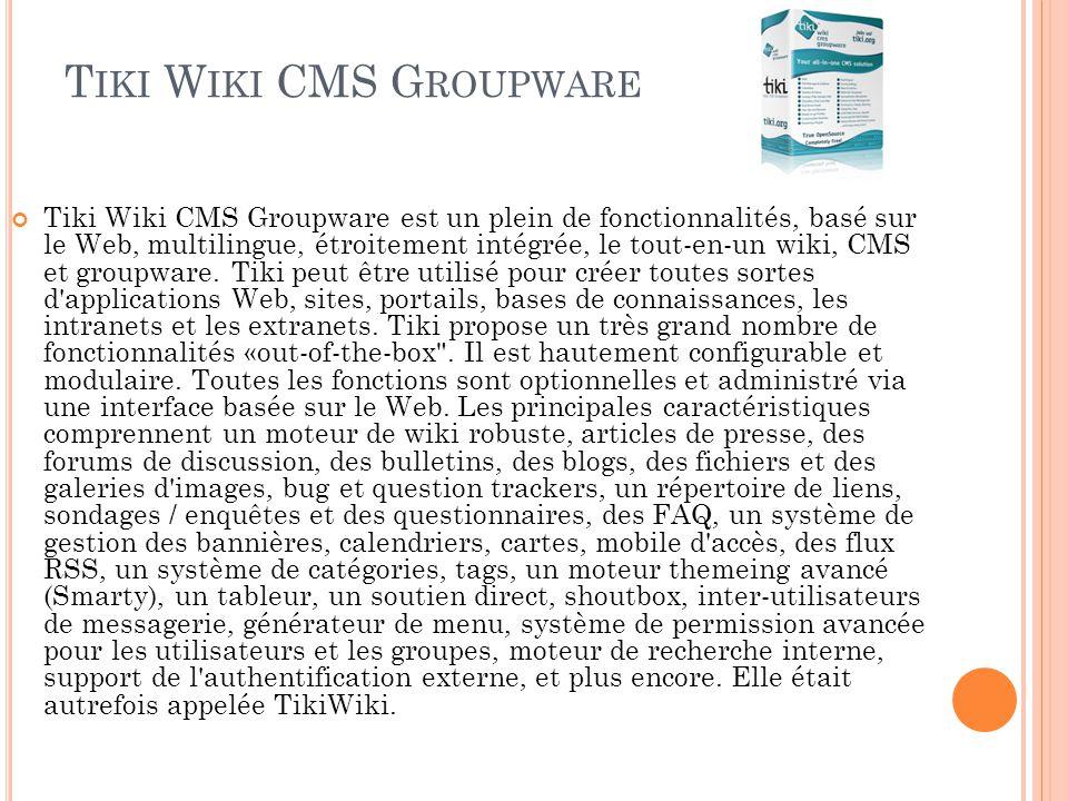 T IKI W IKI CMS G ROUPWARE Tiki Wiki CMS Groupware est un plein de fonctionnalités, basé sur le Web, multilingue, étroitement intégrée, le tout-en-un