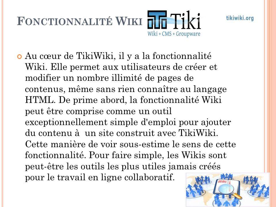 F ONCTIONNALITÉ W IKI Au cœur de TikiWiki, il y a la fonctionnalité Wiki. Elle permet aux utilisateurs de créer et modifier un nombre illimité de page