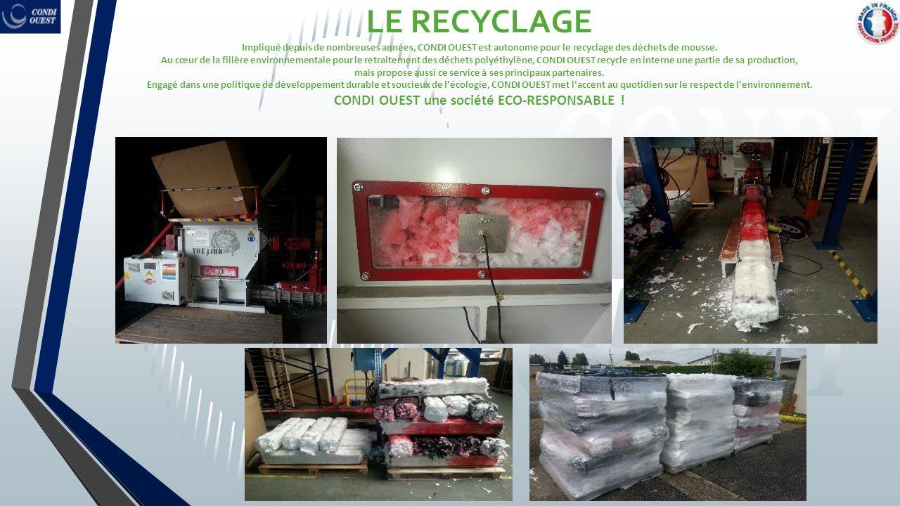 LE RECYCLAGE Impliqué depuis de nombreuses années, CONDI OUEST est autonome pour le recyclage des déchets de mousse. Au cœur de la filière environneme