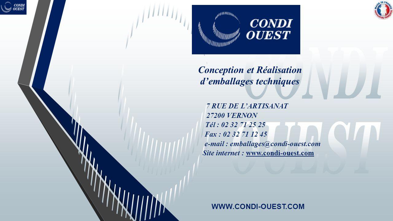 Conception et Réalisation d'emballages techniques WWW.CONDI-OUEST.COM 7 RUE DE L'ARTISANAT 27200 VERNON Tél : 02 32 71 25 25 Fax : 02 32 71 12 45 e-ma