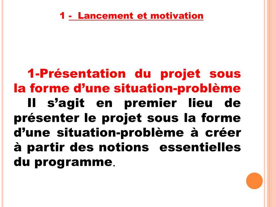 1-Présentation du projet sous la forme d'une situation-problème Il s'agit en premier lieu de présenter le projet sous la forme d'une situation-problèm