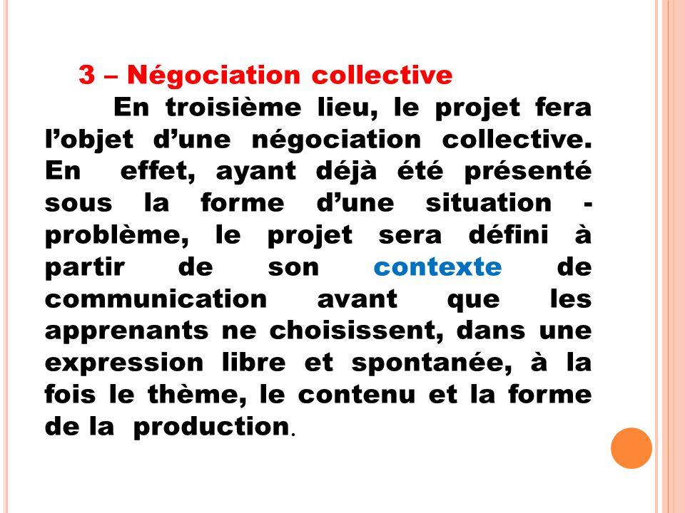 3 – Négociation collective En troisième lieu, le projet fera l'objet d'une négociation collective. En effet, ayant déjà été présenté sous la forme d'u