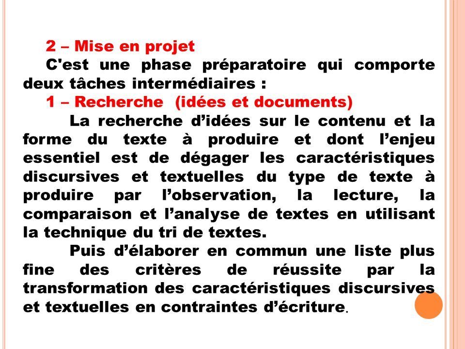 2 – Mise en projet C'est une phase préparatoire qui comporte deux tâches intermédiaires : 1 – Recherche (idées et documents) La recherche d'idées sur