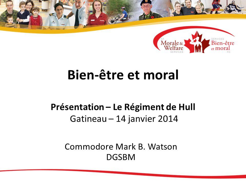 Bien-être et moral Présentation – Le Régiment de Hull Gatineau – 14 janvier 2014 Commodore Mark B.