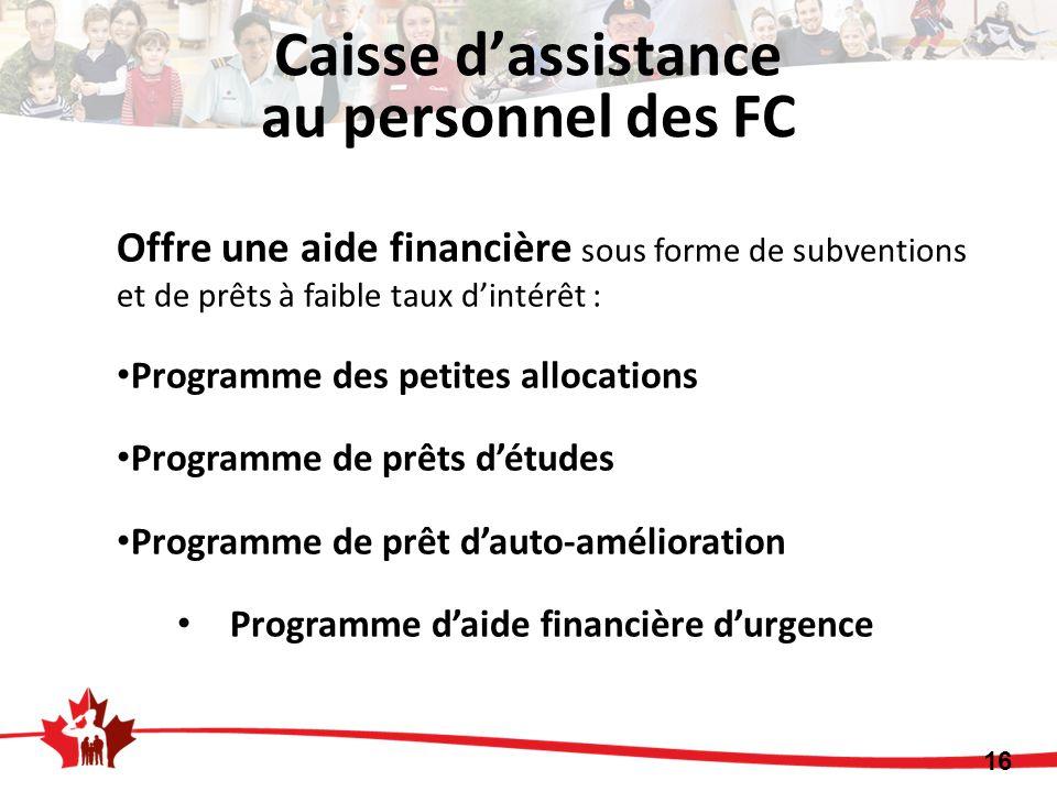 Offre une aide financière sous forme de subventions et de prêts à faible taux d'intérêt : Programme des petites allocations Programme de prêts d'études Programme de prêt d'auto-amélioration Programme d'aide financière d'urgence Caisse d'assistance au personnel des FC 16
