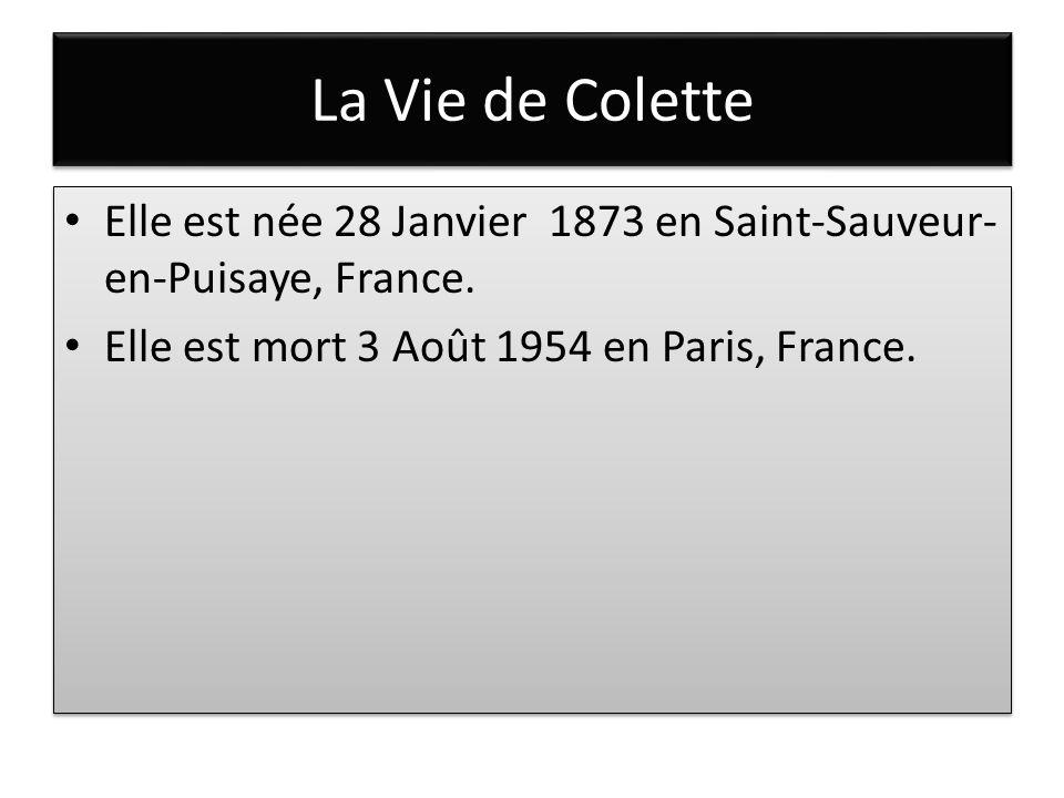La Vie de Colette Elle est née 28 Janvier 1873 en Saint-Sauveur- en-Puisaye, France. Elle est mort 3 Août 1954 en Paris, France. Elle est née 28 Janvi