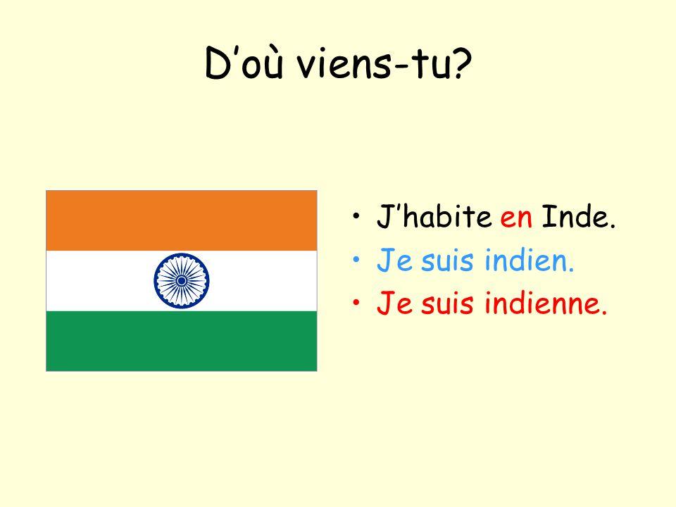 D'où viens-tu? J'habite en Inde. Je suis indien. Je suis indienne.