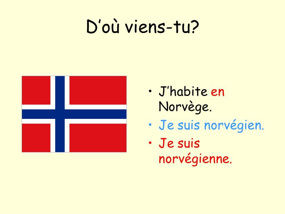 D'où viens-tu? J'habite en Norvège. Je suis norvégien. Je suis norvégienne.