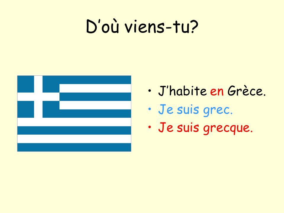 D'où viens-tu? J'habite en Grèce. Je suis grec. Je suis grecque.