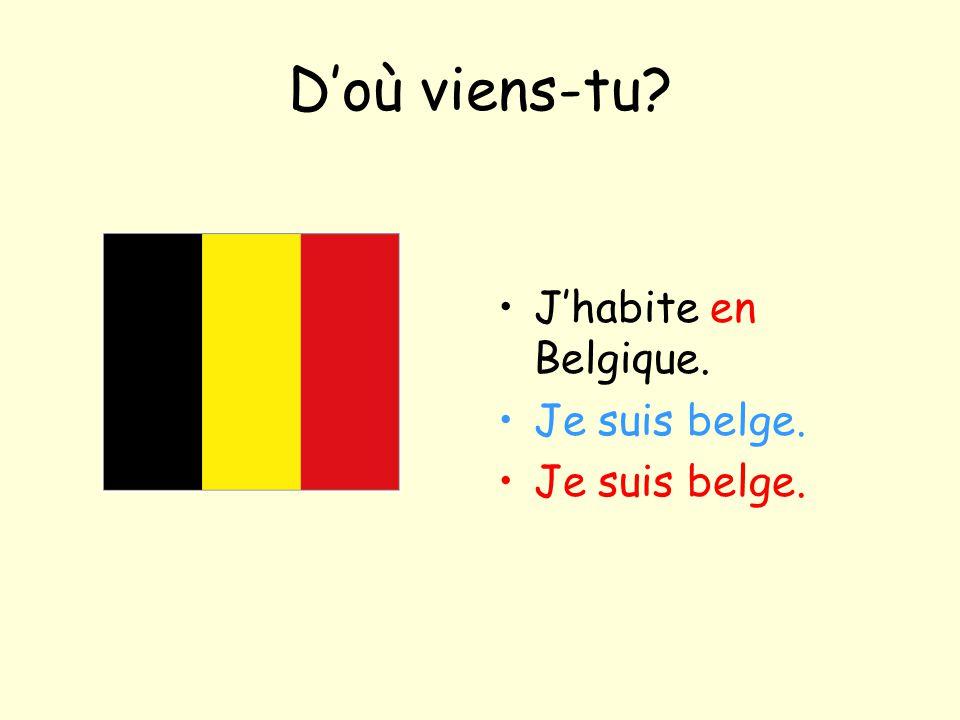 D'où viens-tu? J'habite en Belgique. Je suis belge.