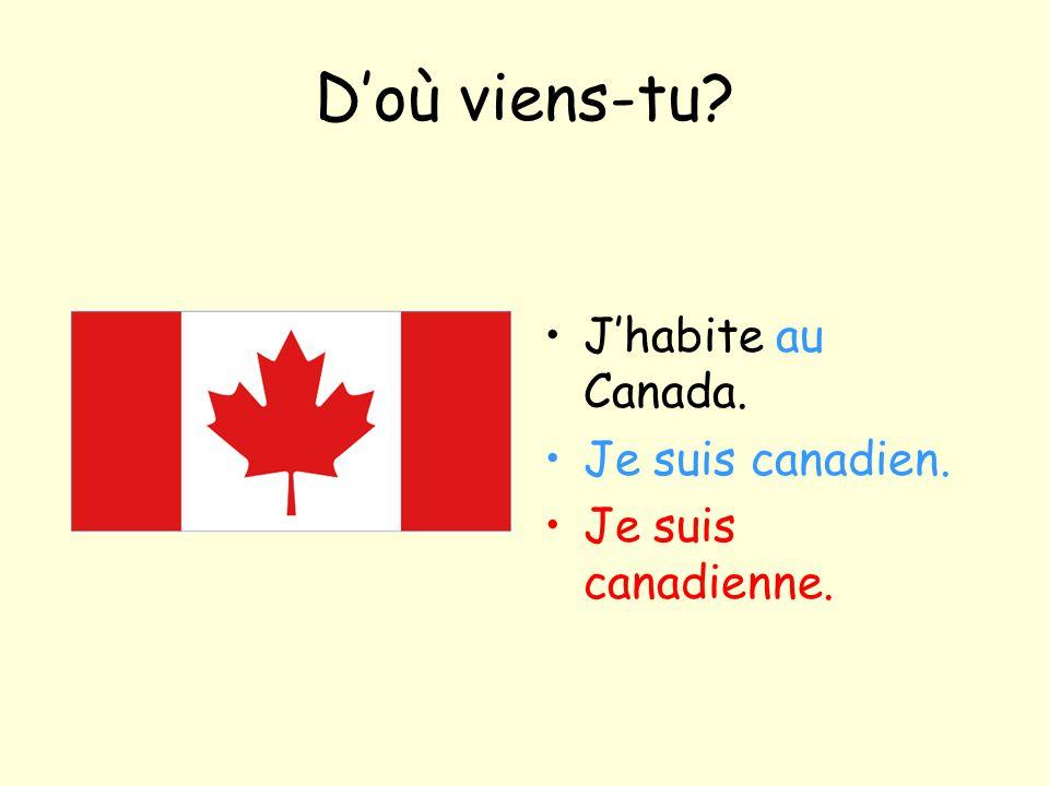 D'où viens-tu? J'habite au Canada. Je suis canadien. Je suis canadienne.