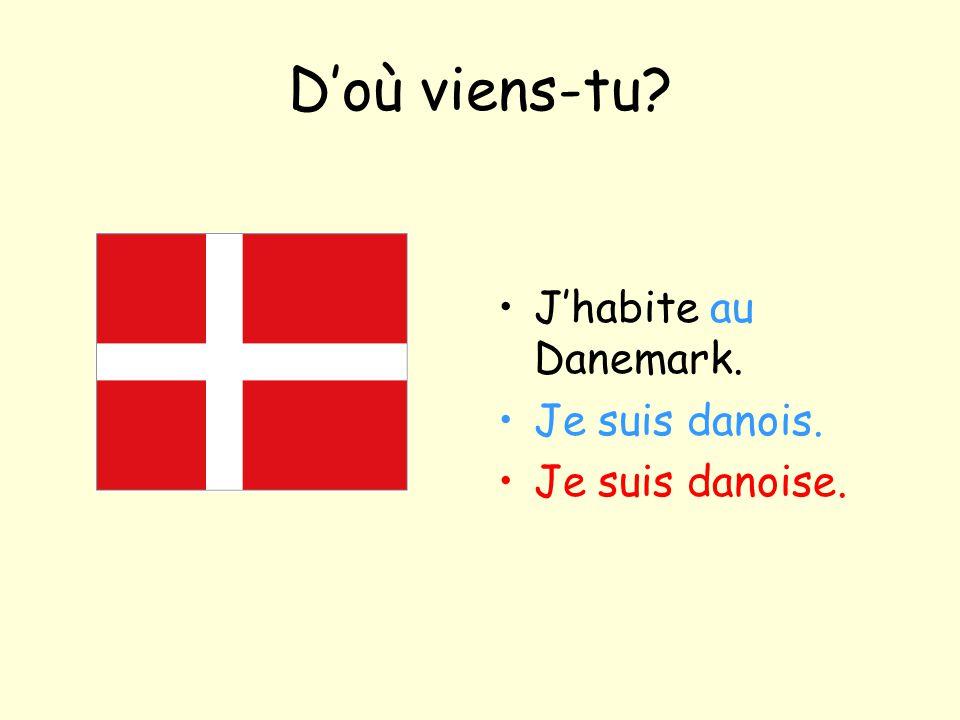 D'où viens-tu? J'habite au Danemark. Je suis danois. Je suis danoise.