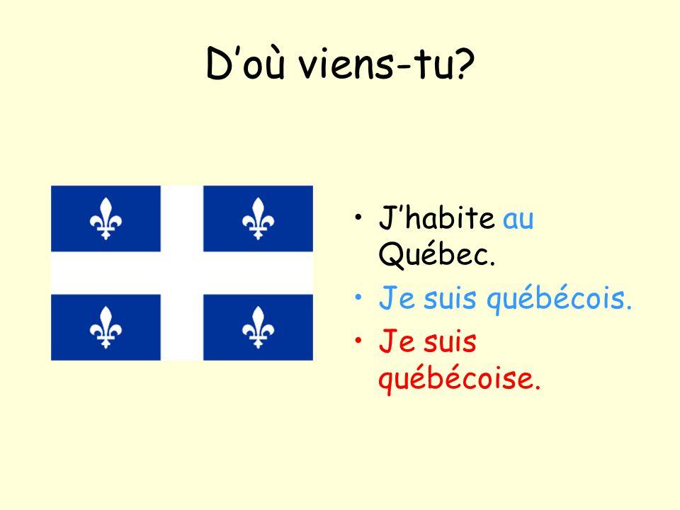 D'où viens-tu? J'habite au Québec. Je suis québécois. Je suis québécoise.