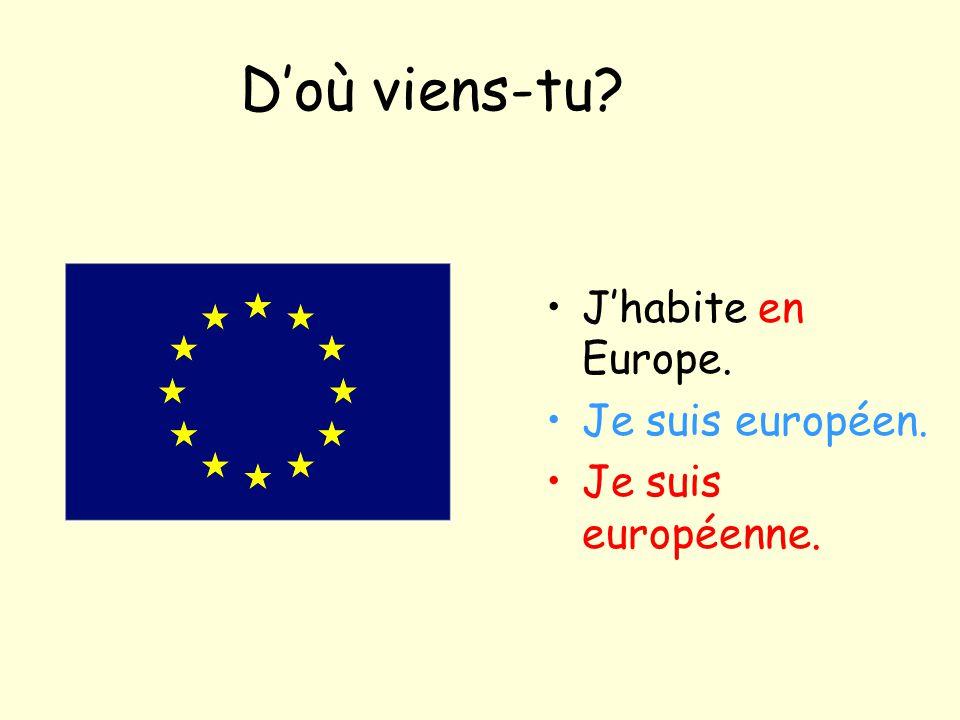 D'où viens-tu? J'habite en Europe. Je suis européen. Je suis européenne.
