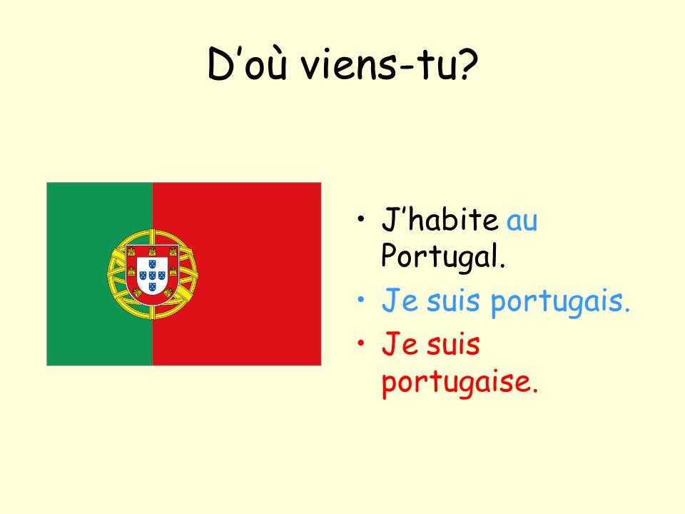 D'où viens-tu? J'habite au Portugal. Je suis portugais. Je suis portugaise.