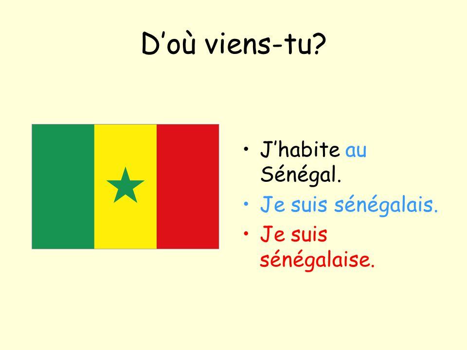 D'où viens-tu? J'habite au Sénégal. Je suis sénégalais. Je suis sénégalaise.