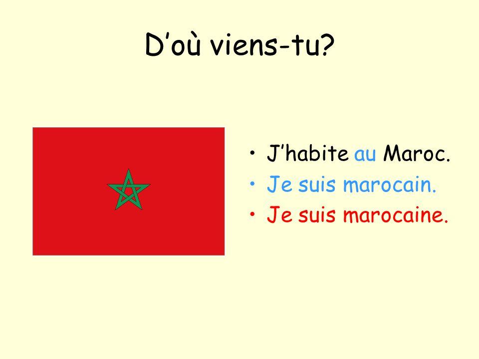 D'où viens-tu? J'habite au Maroc. Je suis marocain. Je suis marocaine.