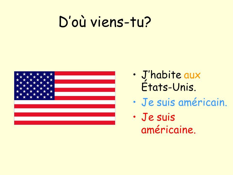 D'où viens-tu? J'habite aux États-Unis. Je suis américain. Je suis américaine.