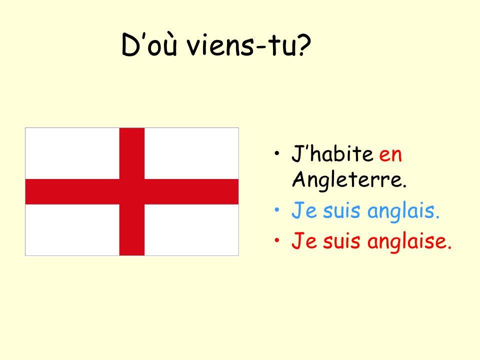 D'où viens-tu? J'habite en Angleterre. Je suis anglais. Je suis anglaise.