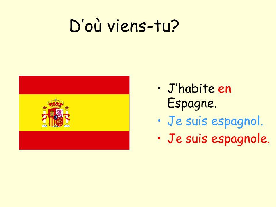D'où viens-tu? J'habite en Espagne. Je suis espagnol. Je suis espagnole.