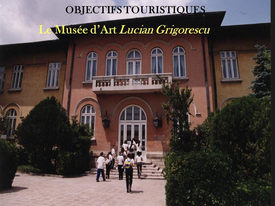 OBJECTIFS TOURISTIQUES Le Musée d'Art Lucian Grigorescu