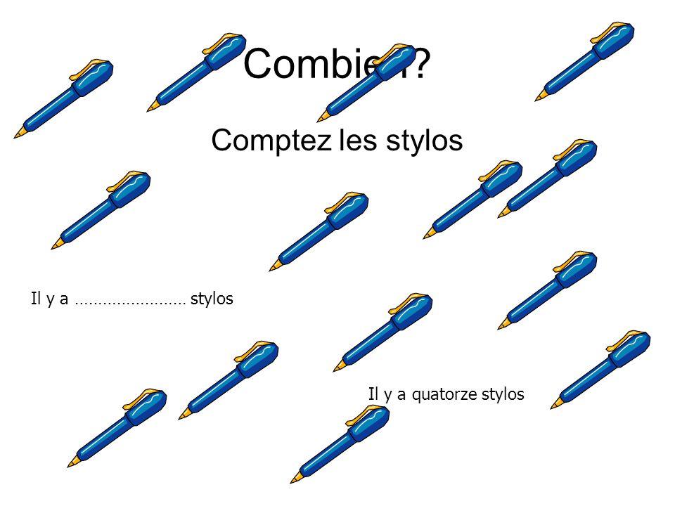 Combien? Comptez les stylos Il y a …………………… stylos Il y a quatorze stylos