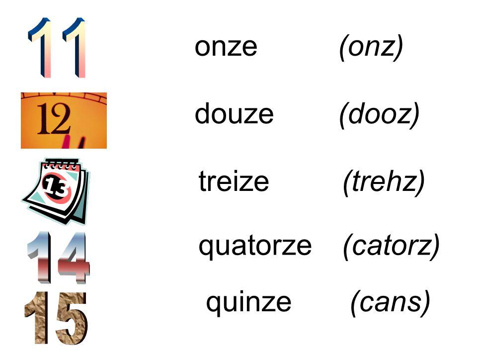onze(onz) douze(dooz) treize(trehz) quatorze(catorz) quinze(cans)
