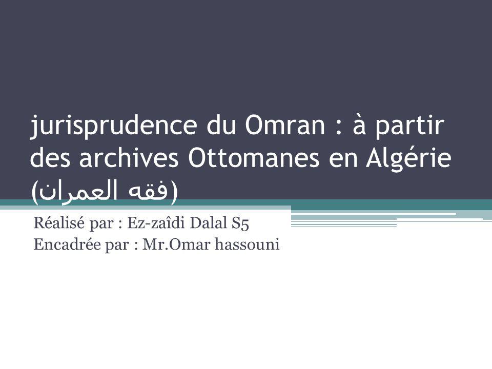 jurisprudence du Omran : à partir des archives Ottomanes en Algérie ( فقه العمران ) Réalisé par : Ez-zaîdi Dalal S5 Encadrée par : Mr.Omar hassouni