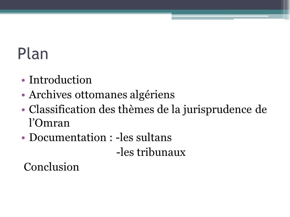 Plan Introduction Archives ottomanes algériens Classification des thèmes de la jurisprudence de l'Omran Documentation : -les sultans -les tribunaux Co