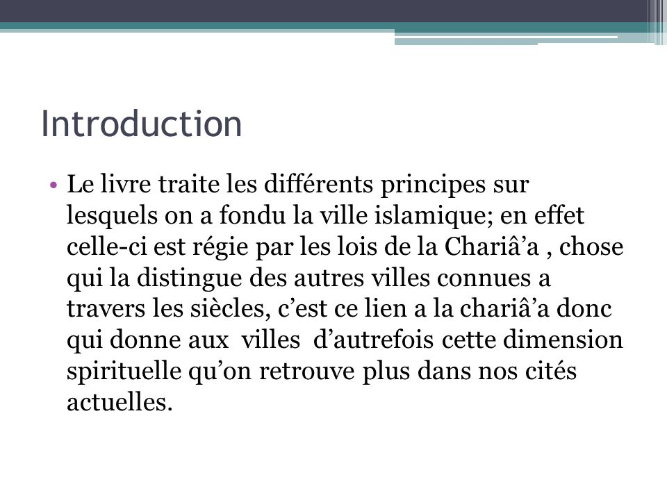 Introduction Le livre traite les différents principes sur lesquels on a fondu la ville islamique; en effet celle-ci est régie par les lois de la Chari