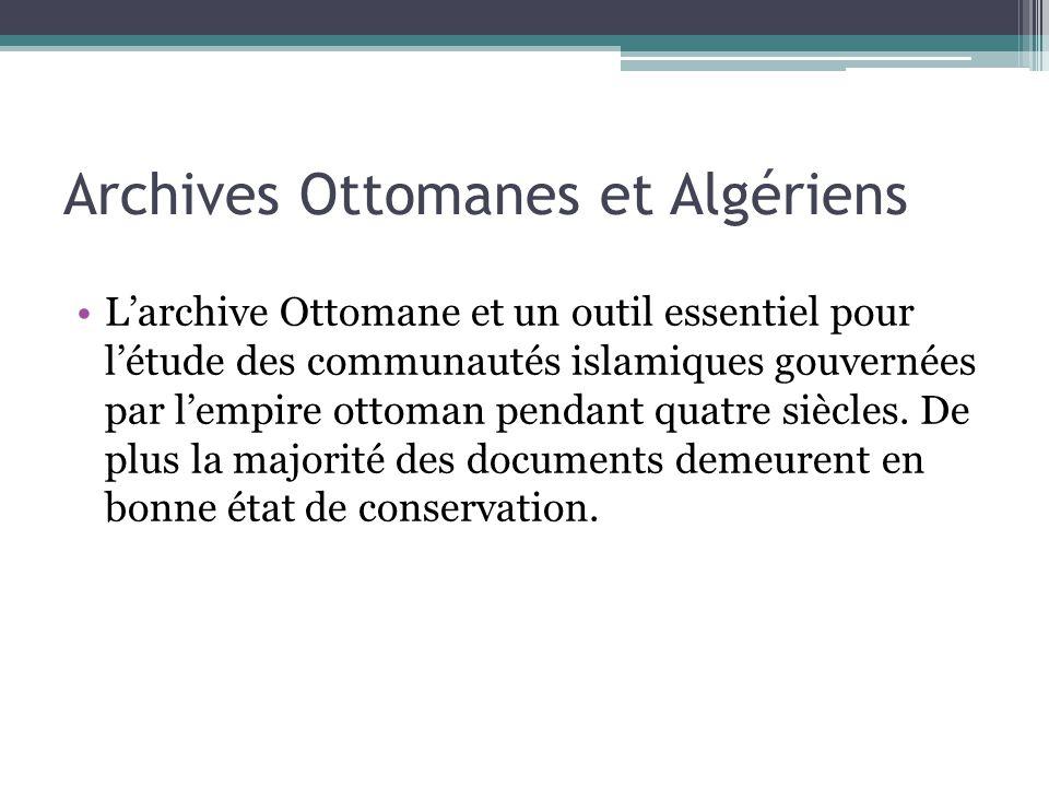 Archives Ottomanes et Algériens L'archive Ottomane et un outil essentiel pour l'étude des communautés islamiques gouvernées par l'empire ottoman pendant quatre siècles.