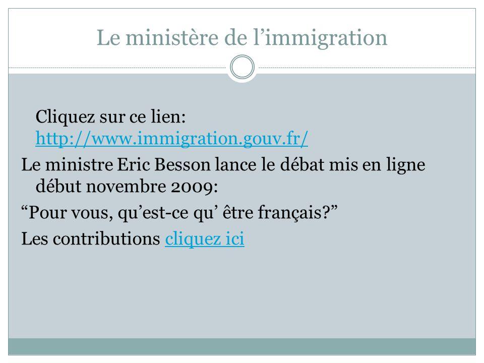 Le ministère de l'immigration Cliquez sur ce lien: http://www.immigration.gouv.fr/ http://www.immigration.gouv.fr/ Le ministre Eric Besson lance le dé