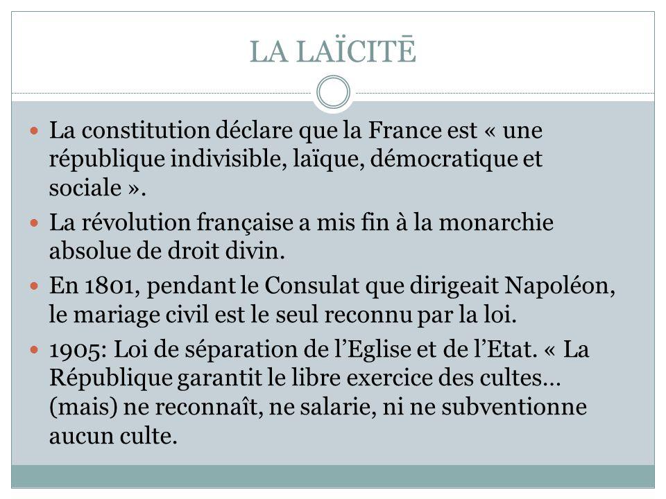 LA LAÏCITĒ La constitution déclare que la France est « une république indivisible, laïque, démocratique et sociale ». La révolution française a mis fi