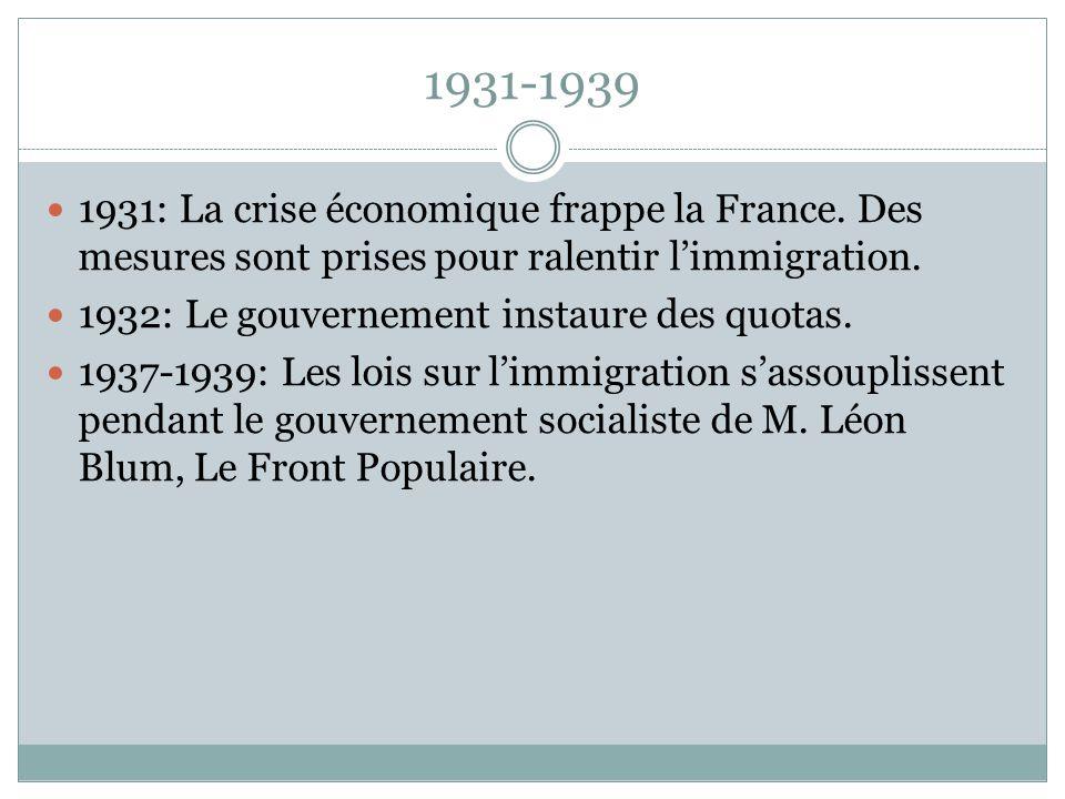 1931-1939 1931: La crise économique frappe la France. Des mesures sont prises pour ralentir l'immigration. 1932: Le gouvernement instaure des quotas.