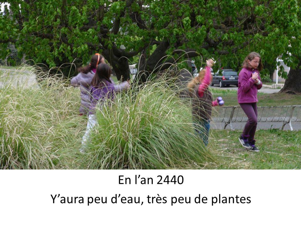 En l'an 2440 Y'aura peu d'eau, très peu de plantes