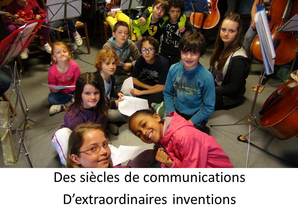 Des siècles de communications D'extraordinaires inventions