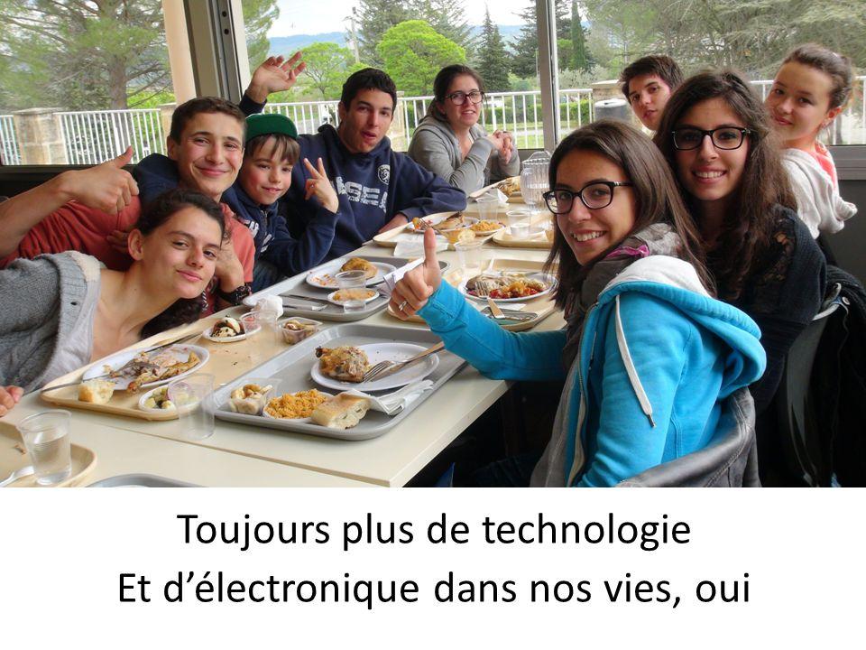 Toujours plus de technologie Et d'électronique dans nos vies, oui