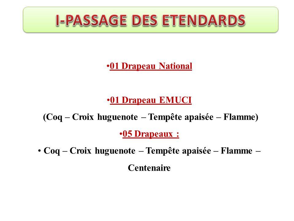 01 Drapeau National 01 Drapeau EMUCI (Coq – Croix huguenote – Tempête apaisée – Flamme) 05 Drapeaux : Coq – Croix huguenote – Tempête apaisée – Flamme