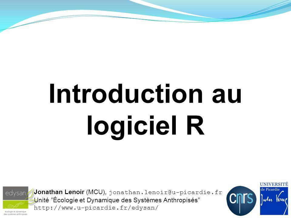 """Introduction au logiciel R Jonathan Lenoir (MCU), jonathan.lenoir@u-picardie.fr Unité """"Écologie et Dynamique des Systèmes Anthropisés"""" http://www.u-pi"""