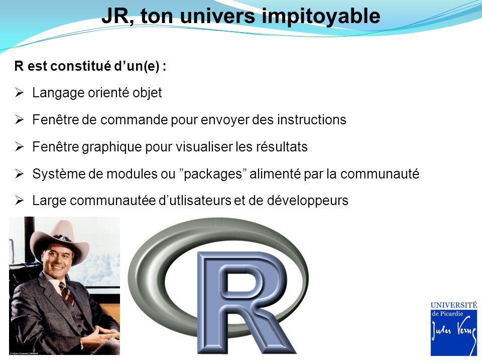 JR, ton univers impitoyable  Langage orienté objet  Fenêtre de commande pour envoyer des instructions  Large communautée d'utlisateurs et de dévelo