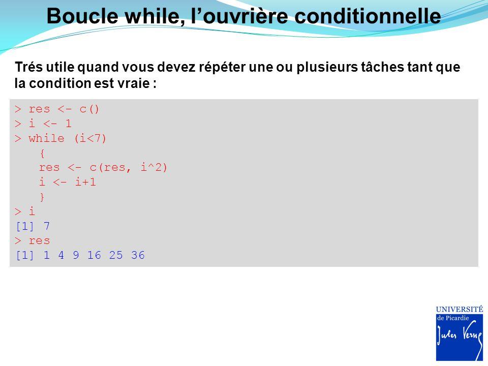 Boucle while, l'ouvrière conditionnelle Trés utile quand vous devez répéter une ou plusieurs tâches tant que la condition est vraie : > res <- c() > i