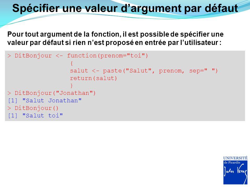 Spécifier une valeur d'argument par défaut Pour tout argument de la fonction, il est possible de spécifier une valeur par défaut si rien n'est proposé