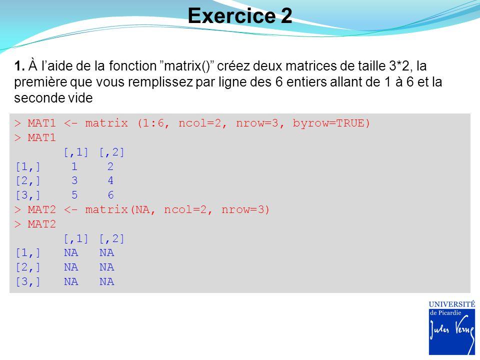 """Exercice 2 1. À l'aide de la fonction """"matrix()"""" créez deux matrices de taille 3*2, la première que vous remplissez par ligne des 6 entiers allant de"""