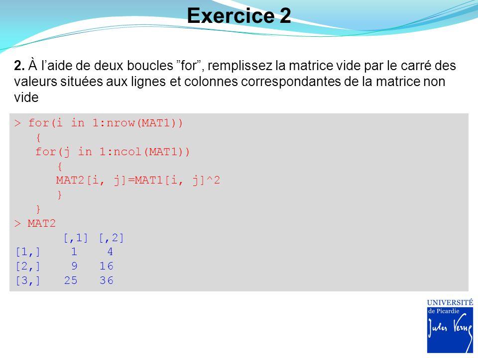"""Exercice 2 2. À l'aide de deux boucles """"for"""", remplissez la matrice vide par le carré des valeurs situées aux lignes et colonnes correspondantes de la"""