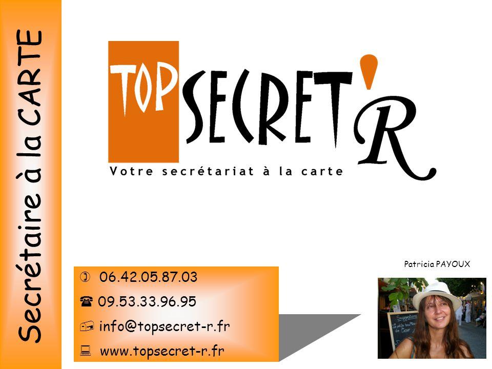 Secrétaire à la CARTE Patricia PAYOUX  06.42.05.87.03  09.53.33.96.95  info@topsecret-r.fr  www.topsecret-r.fr