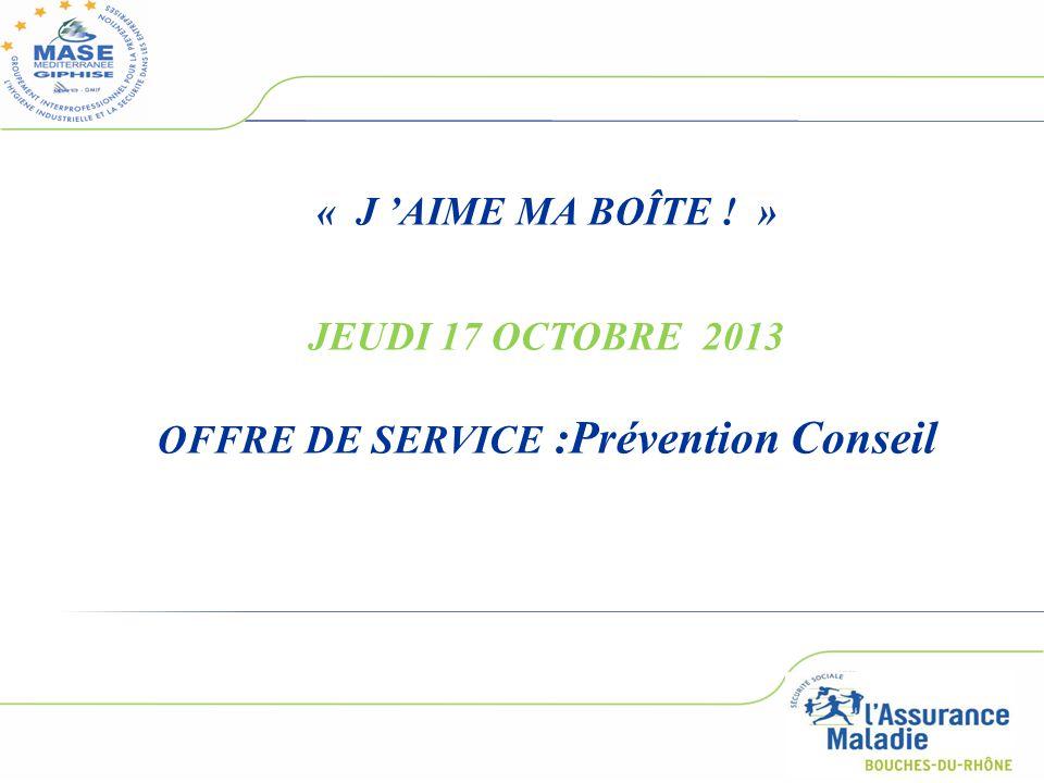 1 « J 'AIME MA BOÎTE ! » JEUDI 17 OCTOBRE 2013 OFFRE DE SERVICE :Prévention Conseil