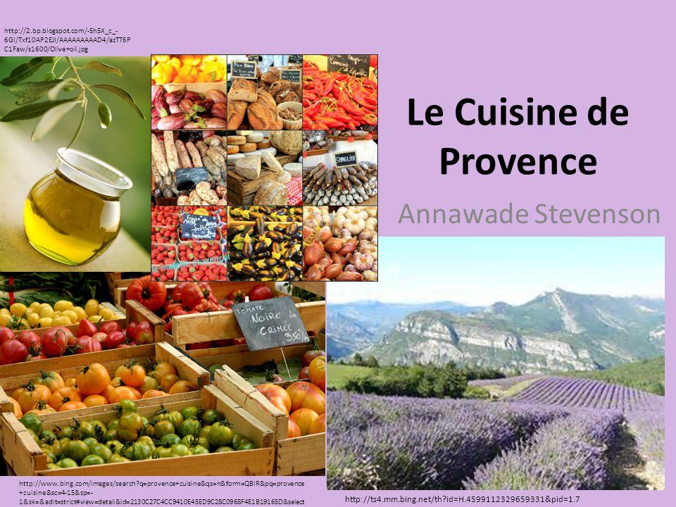 Le Cuisine de Provence Annawade Stevenson http://ts4.mm.bing.net/th?id=H.4599112329659331&pid=1.7 http://www.bing.com/images/search?q=provence+cuisine&qs=n&form=QBIR&pq=provence +cuisine&sc=4-15&sp=- 1&sk=&adlt=strict#view=detail&id=2130C27C4CC9410E45ED9C28C0968F4E1B19165D&select edIndex=138 http://2.bp.blogspot.com/-5h5X_c_- 6GI/Txf10AP2EJI/AAAAAAAAAD4/azTT6P C1Faw/s1600/Olive+oil.jpg